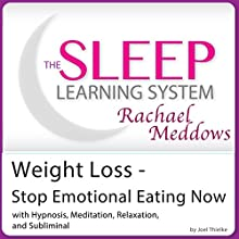 Weight Loss - Stop Emotional Eating Now: Hypnosis, Meditation, Relaxation and Subliminal  by Joel Thielke Narrated by Rachael Meddows