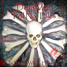 Dead Men Tell No Tales (       UNABRIDGED) by E. W. Hornung Narrated by Jim Roberts