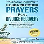The 500 Most Powerful Prayers for Divorce Recovery: Includes Life Changing Prayers for Communication, Forgiveness, Strength, Divorce & Bullying | Toby Peterson,Jason Thomas