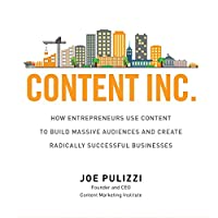Content Inc.: How Entrepreneurs Use Content to Build Massive Audiences and Create Radically Successful Businesses (       UNABRIDGED) by Joe Pulizzi Narrated by Joe Pulizzi
