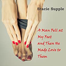 A Man Fell at My Feet, and Then He Made Love to Them (       UNABRIDGED) by Stacie Supple Narrated by Paige Turner