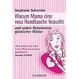 """Warum Mama eine rosa Handtasche braucht: und andere Geheimnisse gl�cklicher M�ttervon """"Stephanie Schneider"""""""