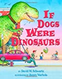 If Dogs Were Dinosaurs (0439676126) by Schwartz, David