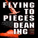 Flying to Pieces Audiobook by Dean Ing Narrated by David Colacci