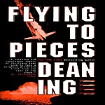 Flying to Pieces | Dean Ing