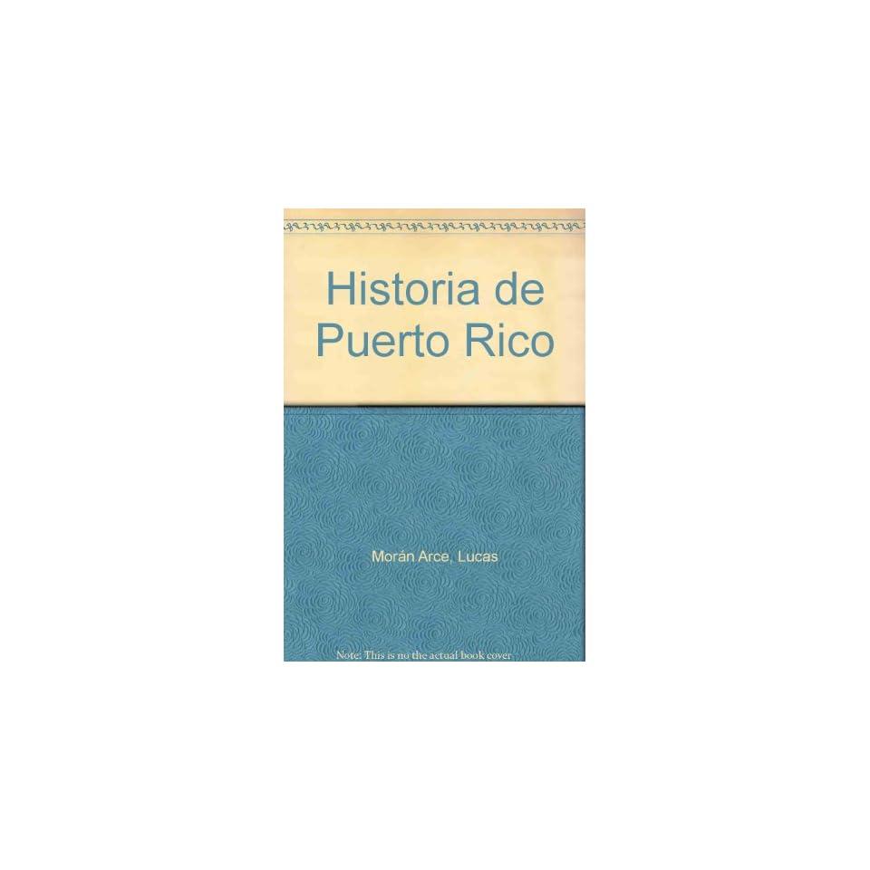 Historia de Puerto Rico Narracion de Lucas Moran Arce ; colaboraciones de Ricardo E. Alegria  [et al.] (Spanish Edition)