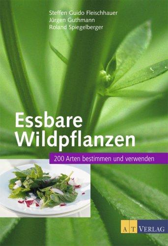 Bücher : Essbare Wildpflanzen: 200 Arten bestimmen und verwenden