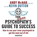 The Good Psychopath's Guide to Success (       UNABRIDGED) by Andy McNab, Kevin Dutton Narrated by Andy McNab, Kevin Dutton