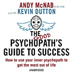 The Good Psychopath's Guide to Success | Andy McNab,Kevin Dutton