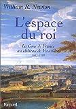 echange, troc W.-R. Newton - L'Espace du Roi : la Cour de France au Château de Versailles 1682-1789
