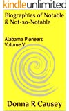 Biographies of Notable & Not-so-Notable: Alabama Pioneers Volume V (Biographies of Notable and Not-so-Notable Alabama Pioneers Book 5)