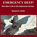 Emergency Deep: One Man's Life in the Submarine Service Audiobook by Richard Alan Smith Narrated by Richard A. Smith