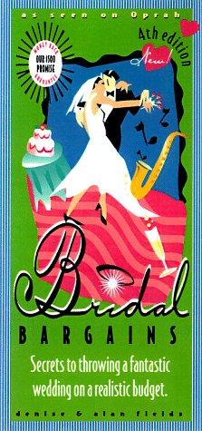 Bridal Bargains: Secrets to Throwing a Fantastic Wedding on a Realistic Budget, Fields, Denise; Fields, Alan