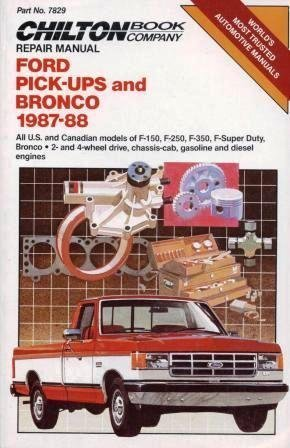 Ford Pick-Ups And Bronco 1987-88: All U.S. And Canadian Models Of F-150, F-250, F-350, F-Super Duty, Bronco / 2- And 4-Wheel Drive, Chassis-Cab, Gasoline And Diesel Engines (Chilton Repair Manual)