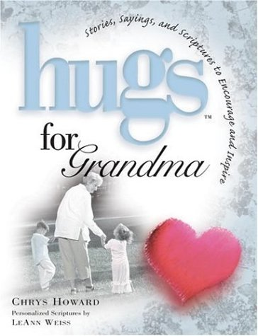 Hugs for Grandma : Stories, Sayings, and Scriptures to Encourage and Inspire the Heart, CHRYS HOWARD, LEANN WEISS