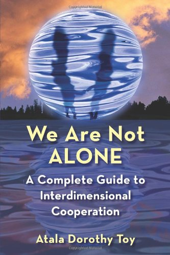 We Are Not Alone: A Complete Guide to Interdimensional Cooperation