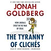 The Tyranny of Clichés: How Liberals Cheat in the War of Ideas | [Jonah Goldberg]