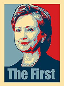 Amazon Com Quot Hillary Clinton The First Quot Political Poster