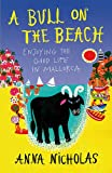 img - for A Bull on the Beach: Enjoying the Good Life in Mallorca book / textbook / text book