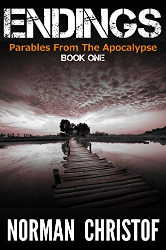 Free Kindle Book : Endings: Parables From The Apocalypse - Book 1