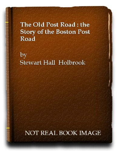 The Old Post Road: The Story of the Boston Post Road. PDF