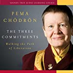 The Three Commitments: Walking the Path of Liberation | Pema Chodron