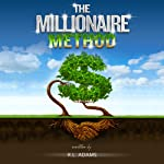 The Millionaire Method: How to get out of Debt and Earn Financial Freedom by Understanding the Psychology of the Millionaire Mind | R. L. Adams