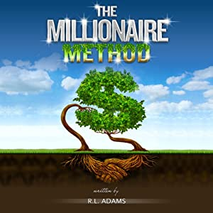 The Millionaire Method: How to get out of Debt and Earn Financial Freedom by Understanding the Psychology of the Millionaire Mind | [R. L. Adams]