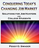 Conquering Today's Changing Job Market (0972652639) by Peggy O. Swager