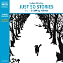 Just So Stories Audiobook by Rudyard Kipling Narrated by Geoffrey Palmer