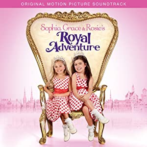 Sophia Grace & Rosie's Royal Adventure: Original Motion Picture Soundtrack