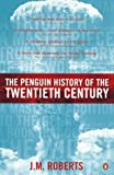 The Penguin History of the Twentieth Century: The History of the World, 1901 to the Present (Allen Lane History) (0140276319) by J. M. Roberts