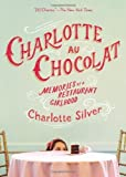 img - for Charlotte Au Chocolat: Memories of a Restaurant Girlhood by Charlotte Silver (2013-02-05) book / textbook / text book