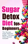 Sugar Detox Diet for Beginners: The U...