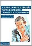 """""""Je suis un artiste dégagé"""" : Pierre Desproges : l'humour, le style, l'humanisme"""