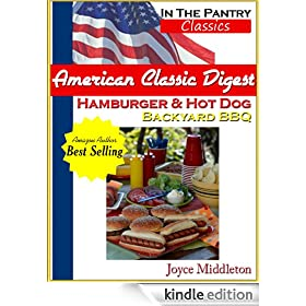 American Classic Digest - Hamburger and Hot Dog Backyard BBQ (In the Pantry Classics Book 1)