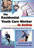 img - for The Residential Youth Care Worker in Action: A Collaborative, Competency-Based Approach book / textbook / text book