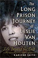 The Long Prison Journey of Leslie van Houten: Life Beyond the Cult (Northeastern Series on Gender, Crime, and Law)