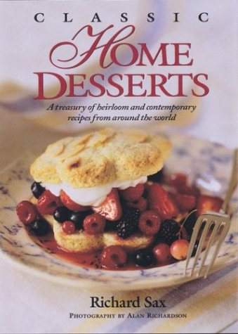 Classic Home Desserts: A Treasury of Heirloom and Contemporary Recipes from Around the World, Richard Sax