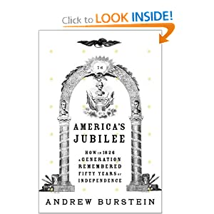 American Jubilee: How in 1826 a Generation Remembered Fifty Years of Independence Andrew Burstein