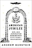 America's Jubilee: How in 1826 a generation remembered fifty years of independence (0375410333) by Andrew Burstein