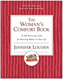 The Woman's Comfort Book: A Self-nurturing Guide For Restoring Balance In Your Life (0060776676) by Louden, Jennifer