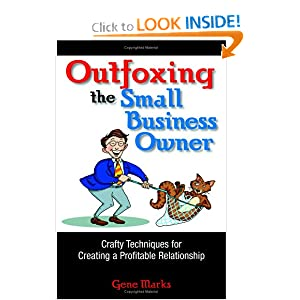 Outfoxing the Small Business Owner: Crafty Techniques for Creating a Profitable Relationship