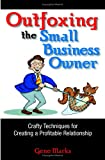 img - for Outfoxing the Small Business Owner: Crafty Techniques for Creating a Profitable Relationship book / textbook / text book