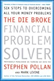 The Die Broke Financial Problem Solver: Six Steps to Overcoming All Your Money Problems (0066619912) by Stephen M. Pollan