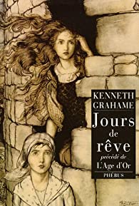 Jours de r�ve pr�c�d� de L'Age d'or par Kenneth Grahame