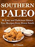 Southern Paleo - 50 Easy and Delicious Gluten Free Recipes from Down South