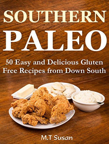 Free Kindle Book : Southern Paleo - 50 Easy and Delicious Gluten Free Recipes from Down South