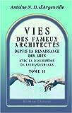 echange, troc Antoine Nicolas Dézallier d\'Argenville - Vies des fameux architectes, depuis la Renaissance des Arts, avec la description de leurs ouvrages: Tome 2