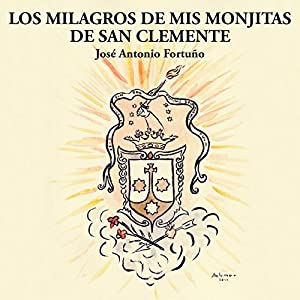 Los Milagros de Mis Monjitas de San Clemente [Spanish Edition] Audiobook